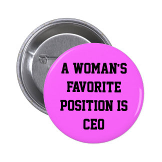 A woman's favorite position is CEO button