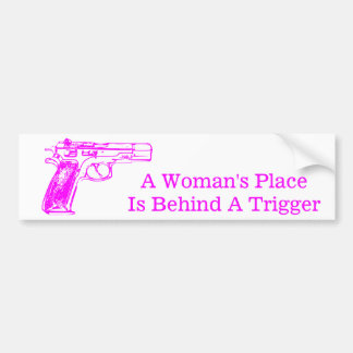 A Woman's Place is Behind a Trigger Bumper Sticker