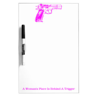 A Woman's Place is Behind a Trigger Dry Erase Board