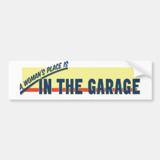 A Woman's Place Is In The Garage Bumper Sticker