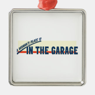A Woman's Place Is In The Garage Metal Ornament