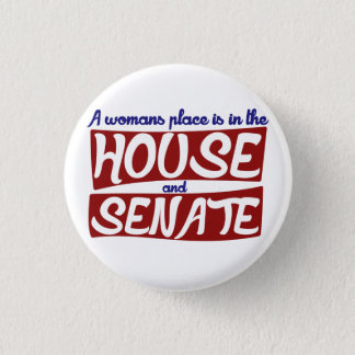 A womans place is in the house and senate button