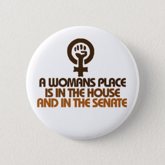 A womans place is in the house and senate pinback button