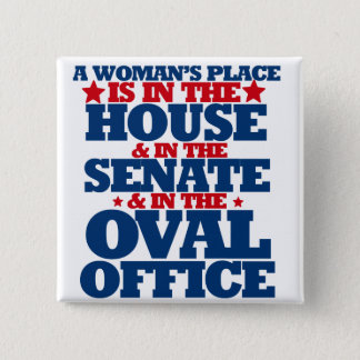 A woman's place is in the house and the senate button