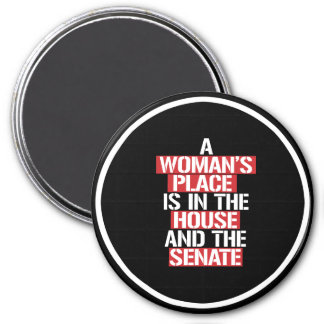A woman's place is in the house and the senate --  magnet