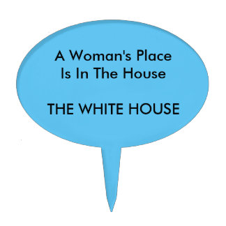 A Woman's Place Is In The House THE WHITE HOUSE Cake Topper