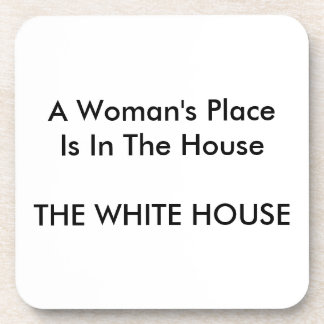 A Woman's Place Is In The House THE WHITE HOUSE Coaster