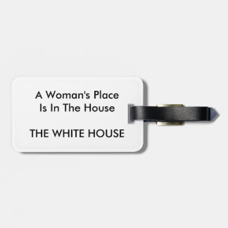 A Woman's Place Is In The House THE WHITE HOUSE Luggage Tag