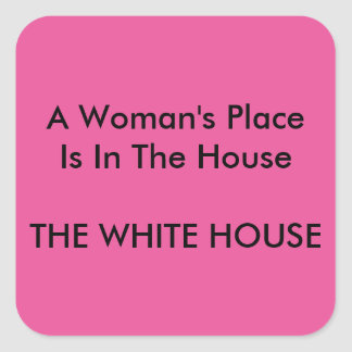 A Woman's Place Is In The House THE WHITE HOUSE Square Sticker