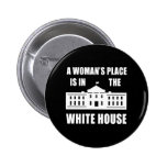 """""""A WOMAN'S PLACE IS IN THE WHITE HOUSE"""" 2.25-inch Pinback Button"""