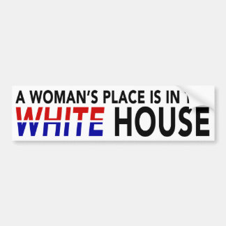 """""""A WOMAN'S PLACE IS IN THE WHITE HOUSE"""" BUMPER STICKER"""