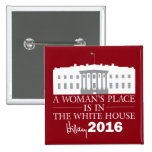 A Woman's Place Is In The White House/Hillary '16 Pinback Button
