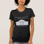 A Woman's Place is in the White House Shirt