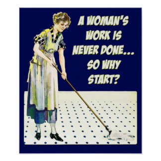 A Woman's Work Is Never Done - Print