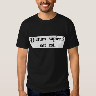 A word to a wise person is sufficient. shirts