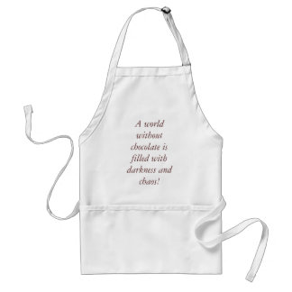 A world without chocolate is filled with darkne... adult apron