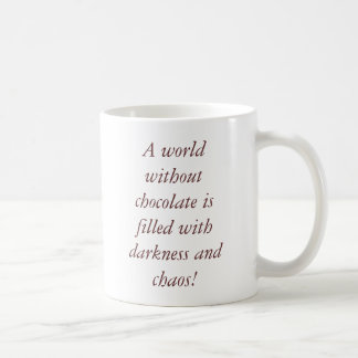 A world without chocolate is filled with darkne... classic white coffee mug