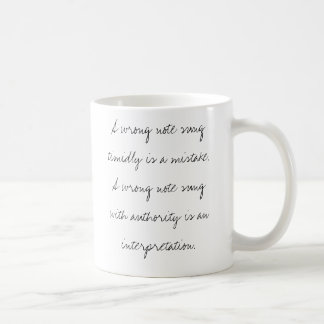 A wrong note sung timidly is a mistake. coffee mug