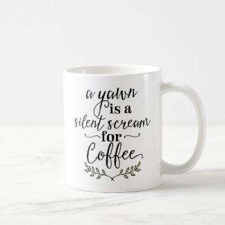 A Yawn Is A Silent Scream For Coffee Coffee Mug