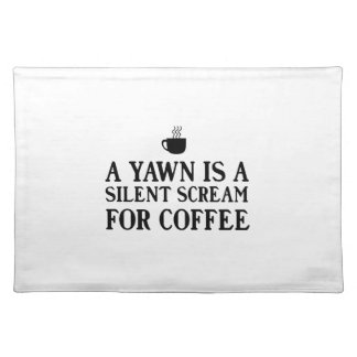 A Yawn is a Silent Scream for Coffee Place Mats