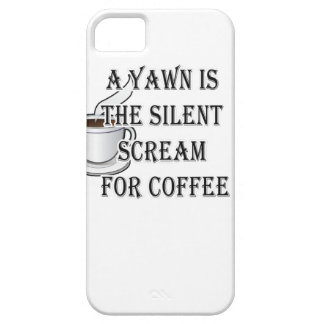A Yawn Is The Silent Scream For Coffee iPhone 5 Covers
