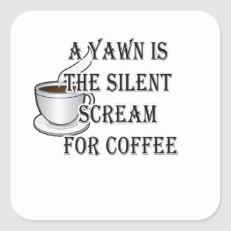 A Yawn Is The Silent Scream For Coffee Square Sticker