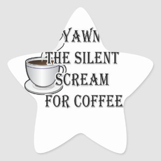 A Yawn Is The Silent Scream For Coffee Star Sticker