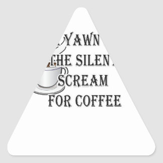 A Yawn Is The Silent Scream For Coffee Triangle Sticker