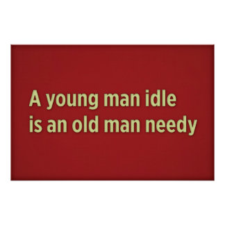 A young man idle is an old man needy poster
