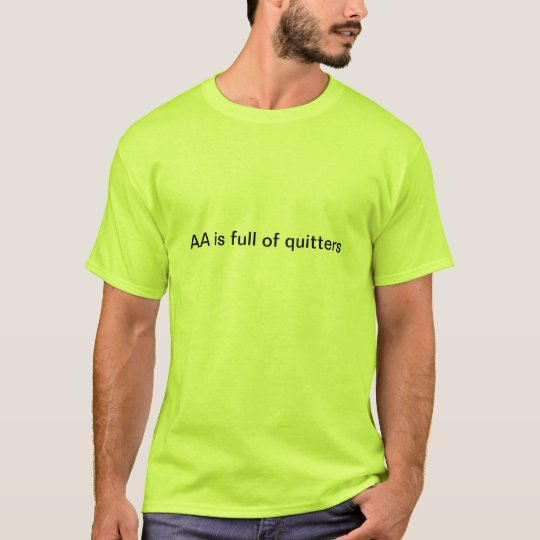 AA does good work-it's full of quitters! T-Shirt