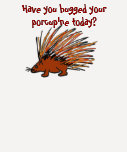 AA- Have you hugged your porcupine today? shirt