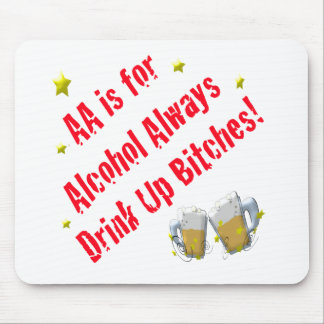 AA is For Alcohol Always Mouse Pad