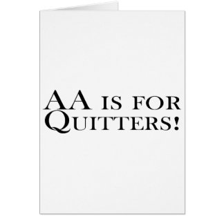 AA Is For Quitters Card