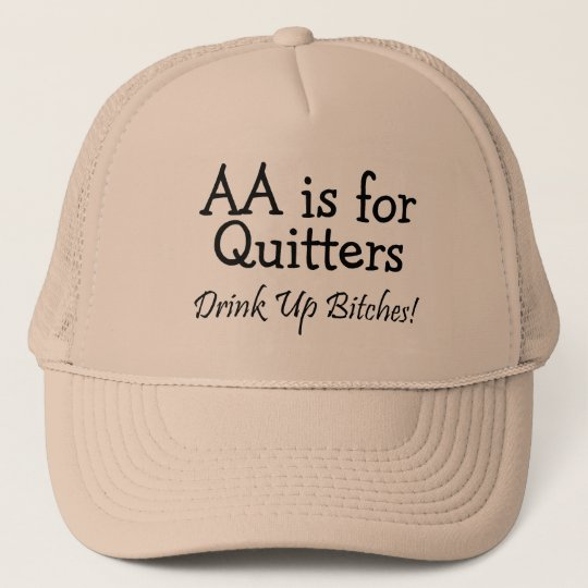 AA Is For Quitters Drink Up Bitches Trucker Hat