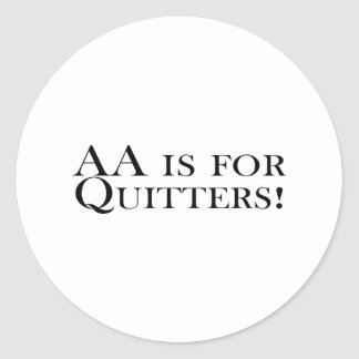 AA Is For Quitters Round Sticker