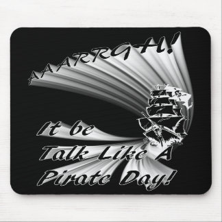 AAARGH! It Be Talk Like a Pirate Day! Mouse Pad