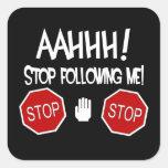 ¡AAHHH! ¡Pare el seguir de mí! Pegatina Cuadrada