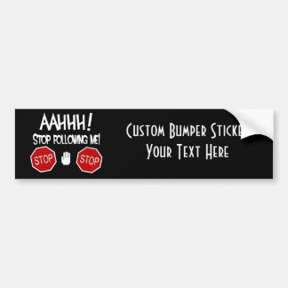 AAHHH! Stop Following Me! Bumper Sticker