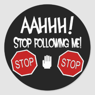 AAHHH! Stop Following Me! Classic Round Sticker