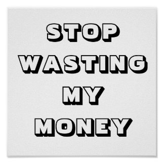 AAM STOP WASTING MY MONEY POSTER