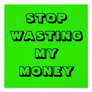 AAM STOP WASTING MY MONEY POSTERS