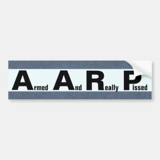 AARP means ARMED AND REALLY PISSED Car Bumper Sticker