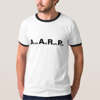AARP Means Armed And Really Pissed Funny Seniors Tee Shirt