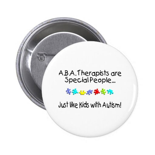 ABA Therapists Are Special People Just Like.... Button