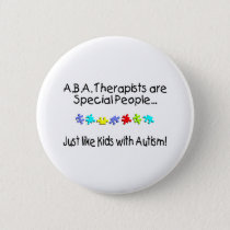 ABA Therapists Are Special People Just Like..... Button