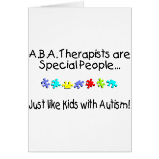 ABA Therapists Are Special People Just Like..... Card