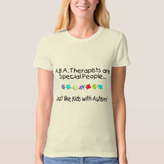 ABA Therapists Are Special People Just Like.... T-Shirt