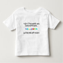 ABA Therapists Are Special People Just Like..... Toddler T-shirt