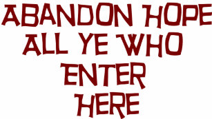 abandon hope all ye