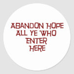 Abandon Hope All Ye Who Enter Here Classic Round Sticker